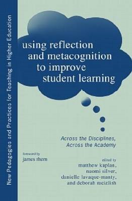 Using Reflection and Metacognition to Improve Student Learning: Across the Disciplines, Across the A (BOK)