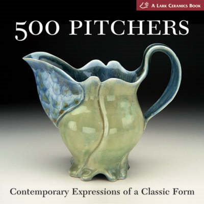 500 Pitchers: Contemporary Expressions of a Classic Form (BOK)