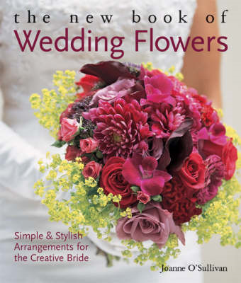 The New Book of Wedding Flowers: Simple and Stylish Arrangements for the Creative Bride (BOK)