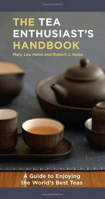 The Tea Enthusiast's Handbook: A Guide to the World's Best Teas (BOK)