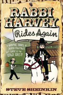 Rabbi Harvey Rides Again: A Graphic Novel of Jewish Folktales Let Loose in the Wild West (BOK)