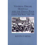 Venereal Disease, Hospitals and the Urban Poor: London's Foul Wards, 1600-1800 (BOK)