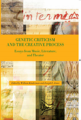 Genetic Criticism and the Creative Process: Essays from Music, Literature, and Theater (BOK)