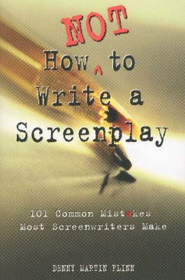 How Not to Write a Screenplay: 101 Common Mistakes Most Screenwriters Make (BOK)