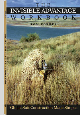 Invisible Advantage Workbook: Ghillie Suit Construction Made Simple (BOK)