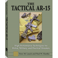The Tactical AR-15: High Performance Techniques for Police, Military, and Practical Shooters (BOK)