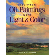 Fill Your Oil Paintings with Light and Color (BOK)