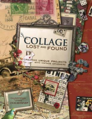 Collage Lost and Found: Creating Unique Projects with Vintage Ephemera (BOK)