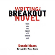 Writing the Breakout Novel: Winning Advice from a Top Agent and His Best-selling Client (BOK)