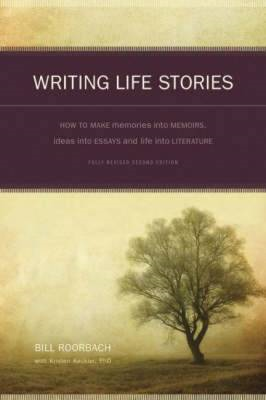 Writing Life Stories: How to Make Memories into Memoirs, Ideas into Essays and Life into Literature (BOK)