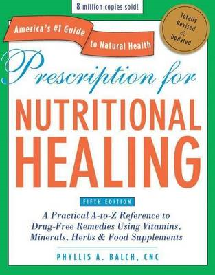 Prescription for Nutritional Healing, Fifth Edition (BOK)