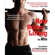 The New Rules of Lifting for ABS: A Myth-Busting Fitness Plan for Men and Women Who Want a Strong Co (BOK)