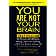 You Are Not Your Brain: The 4-Step Solution for Changing Bad Habits, Ending Unhealthy Thinking, and (BOK)