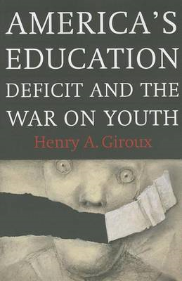 America's Education Deficit and the War on Youth: Reform Beyond Electoral Politics (BOK)
