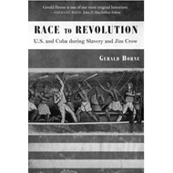 Race to Revolution: The U. S. and Cuba During Slavery and Jim Crow (BOK)