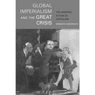 Global Imperialism and the Great Crisis: The Uncertain Future of Capitalism (BOK)