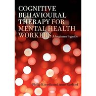 Cognitive Behavioural Therapy for Mental Health Workers: A Beginner's Guide (BOK)
