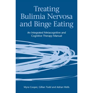 Treating Bulimia Nervosa and Binge Eating: An Integrated Metacognitive and Cognitive Therapy Manual (BOK)