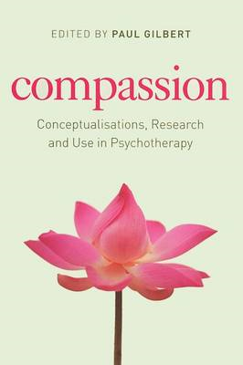 Compassion: Conceptualisations, Research and Use in Psychotherapy (BOK)