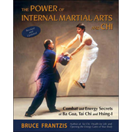 The Power of Internal Martial Arts and Chi: Combat and Energy Secrets of Ba Gua, Tai Chi and Hsing-i (BOK)