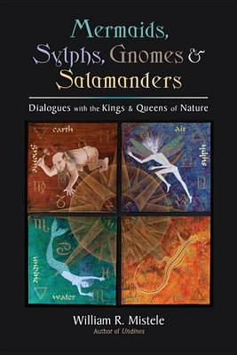 Mermaids, Sylphs, Gnomes, and Salamanders: Dialogues with the Kings and Queens of Nature (BOK)