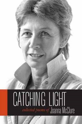 Catching Light: Collected Poems of Joanna McClure (BOK)