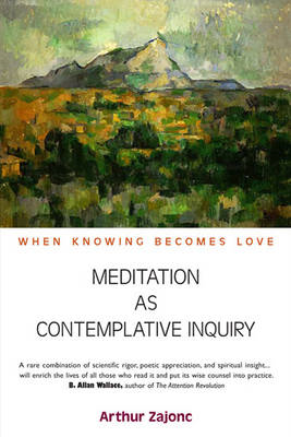 Meditation as Contemplative Inquiry: When Knowing Becomes Love (BOK)