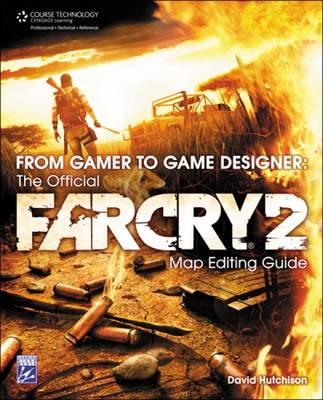 From Gamer to Game Designer: The Official Far Cry 2 Map Editing Guide (BOK)