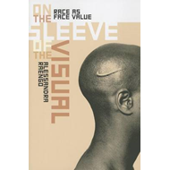On the Sleeve of the Visual: Race as Face Value (BOK)