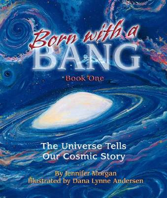 Born with a Bang: Book One: The Universe Tells Our Cosmic Story (BOK)