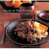 Secrets of Slow Cooking: Creating Extraordinary Food with Your Slow Cooker (BOK)