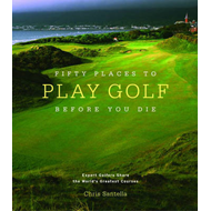 Fifty Places to Play Golf Before You Die (BOK)
