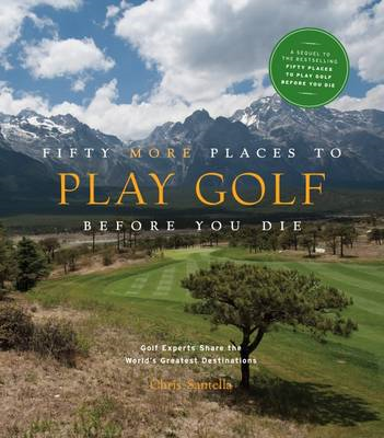 Fifty More Places to Play Golf Before You Die: Golf Experts Share the World's Greatest Destinations (BOK)
