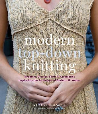 Modern Top-Down Knitting: Sweaters, Dresses,Skirts and Acces (BOK)