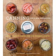 Canning for a New Generation: Bold, Fresh Flavors for the Modern Pantry (BOK)