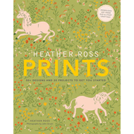Heather Ross Prints: 50+ Designs and 20 Projects to Get You Started (BOK)