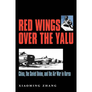 Red Wings Over the Yalu: China, the Soviet Union, and the Air War in Korea (BOK)