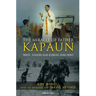 The Miracle of Father Kapaun: Priest, Soldier, and Korean War Hero (BOK)