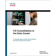 I/O Consolidation in the Data Center: A Complete Guide to Data Center Ethernet and Fibre Channel Ove (BOK)