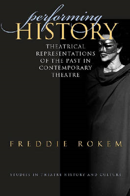 Performing History: Theatrical Representations of the Past in Contemporary Theatre (BOK)