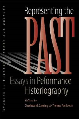 Representing the Past: Essays in Performance Historiography (BOK)