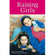 Raising Girls: Why Girls Are Different--And How to Help Them Grow Up Happy and Strong (BOK)