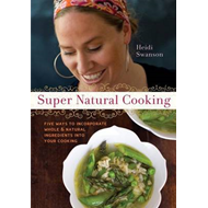 Super Natural Cooking: Five Delicious Ways to Incorporate Whole and Natural Ingredients (BOK)