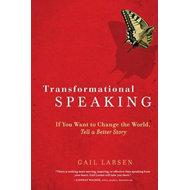 Transformational Speaking: If You Want to Change the World, Tell a Better Story (BOK)