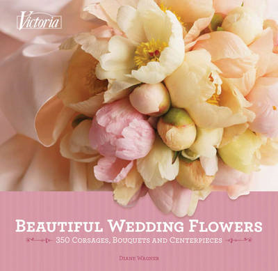 Victoria: Beautiful Wedding Flowers: 350 Corsages, Bouquets and Centerpieces (BOK)