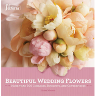 Victoria Beautiful Wedding Flowers: 350 Corsages, Bouquets and Centerpieces (BOK)