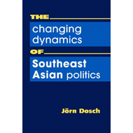 The Changing Dynamics of Southeast Asian Politics (BOK)