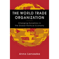 The World Trade Organization: Changing Dynamics in the Global Political Economy (BOK)