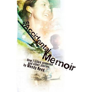 An Accidental Memoir: How I Killed Someone and Other Stories (BOK)