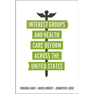 Interest Groups and Health Care Reform Across the United Sta (BOK)